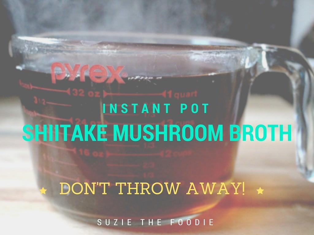 Instant Pot Shiitake Mushroom Broth