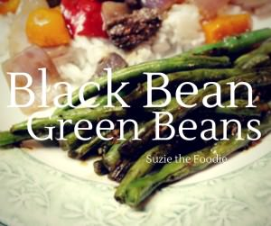 Black Bean Green Beans & Listening To My Inner Foodie Voice