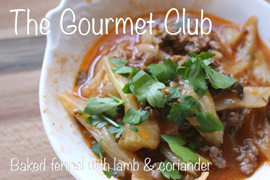 The Gourmet Club: Baked Fennel with Lamb and Coriander