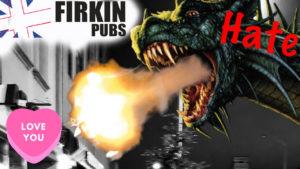 Firkin Pubs… How I Love & Loathe You